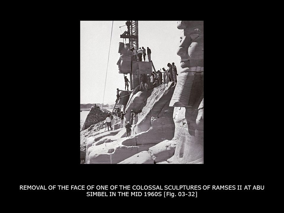 REMOVAL OF THE FACE OF ONE OF THE COLOSSAL SCULPTURES OF RAMSES II AT ABU SIMBEL IN THE MID 1960S [Fig. 03-32]